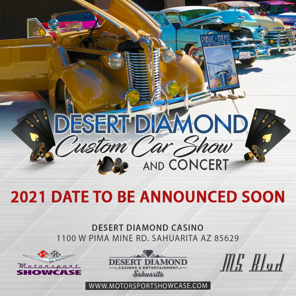 The 2020 Desert Diamond Casino Car Show & Concert has been canceled. The 2021 date will be announced soon!